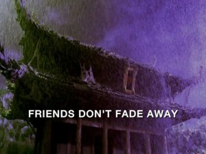 Friends Don't Fade Away