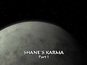 Shane's Karma Part 1