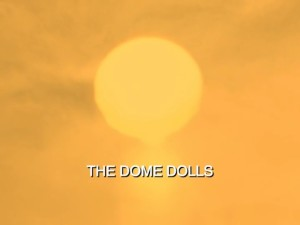 The Dome Dolls