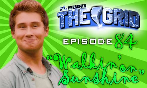 The Grid Episode 84 - Walkin' On Sunshine